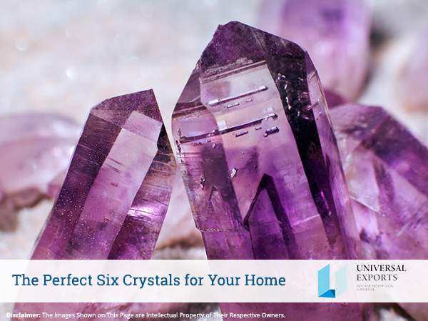 The Perfect Six Crystals for Your Home-Alakik-Universal-Exports