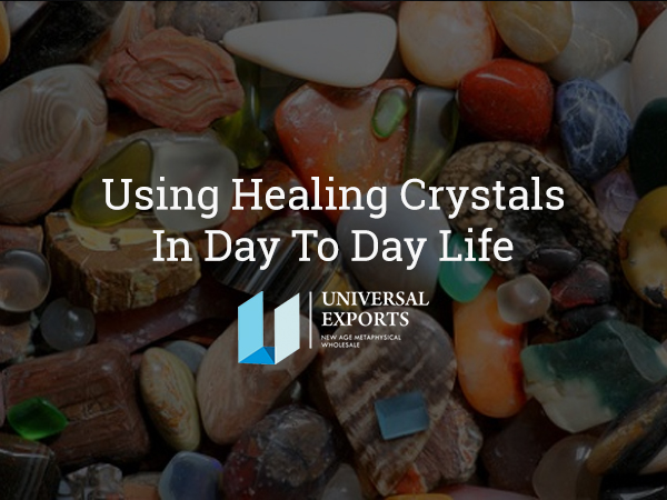 Using Healing Crystals In Day To Day Life-Healing Crystal Wholesale