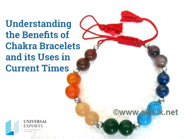 Understanding the Benefits of Chakra Bracelets and its Uses in Current Times-Alakik-Universal Exports